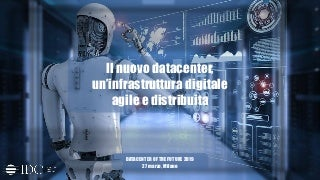 Il nuovo data center, un'infrastruttura digitale agile e distribuita