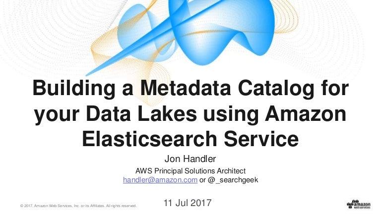 Building a Metadata Catalog for your Data Lakes using Amazon Elastics…
