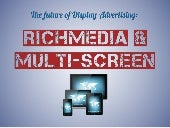 Rich Media in the Multi Screen World