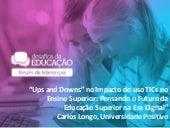 """""""""""Ups and Downs"""" no impacto do uso TICs no Ensino Superior: Pensando o Futuro da Educação Superior na Era Digital"""", por Carlos Longo - Universidade Positivo"""