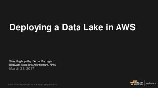 Deploying a Data Lake on AWS - AWS Online Tech Talks March 2017