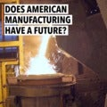 Does American manufacturing have a future?