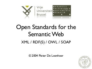 Open Standards for the Semantic Web: XML / RDF(S) / OWL / SOAP