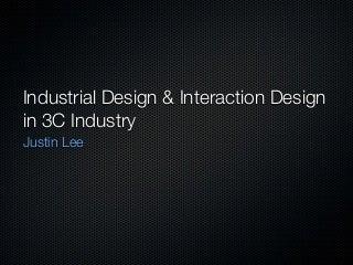 Interaction Design & Industrial Design In 3C Industry