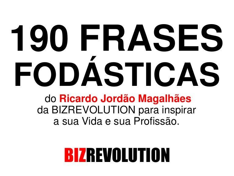 190 Frases Fodásticas Do Ricardo Jordão Magalhães