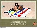 Learning using Virtual Worlds