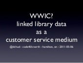 WWIC - Library Linked Data as a Customer Service Medium