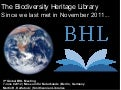 The Biodiversity Heritage Library: Since we last met in November 2011