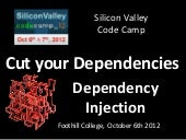 Cut your Dependencies - Dependency Injection at Silicon Valley Code Camp
