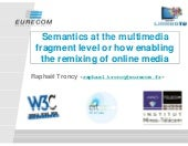 Semantics at the multimedia fragment level or how enabling the remixing of online media