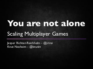 You are not alone - Scaling multiplayer games