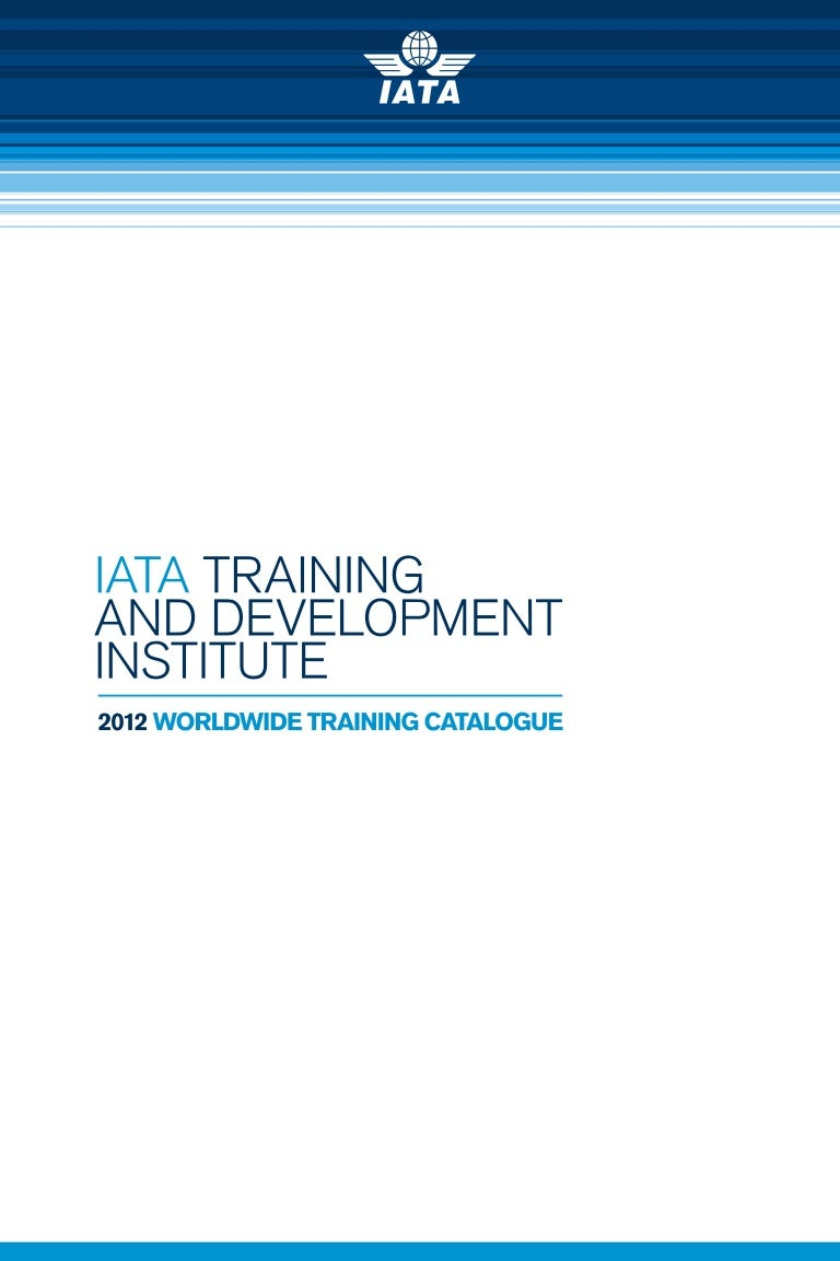 2012 IATA Training and Development Institute Catalogue