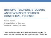 Bringing Teachers, Students and Learning Resources Contextually Closer