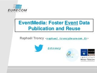 EventMedia: Foster Event Data Publication and Reuse - ODWM