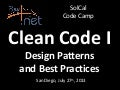Clean Code I - Design Patterns and Best Practices at SoCal Code Camp San Diego (07/27/2013)