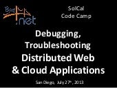Debugging,Troubleshooting & Monitoring Distributed Web & Cloud Applications at SoCal Code Camp San Diego (07/27/2013)
