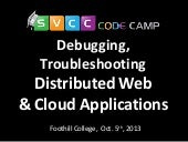 Debugging,Troubleshooting & Monitoring Distributed Web & Cloud Applications at Silicon Valley Code Camp (10/05/2013)