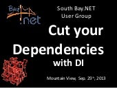 Cut your Dependencies with - Dependency Injection for South Bay.NET User Group (09/25/2013)