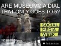 Are museums a dial that only goes to 5?