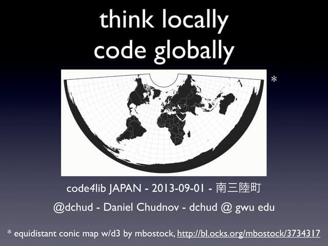 think locally, code globally - dchud's code4lib japan 2013 talk