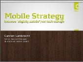 "Mobile Strategy: because ""slightly mobile"" just isn't enough - t3con2013de"