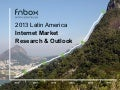 2013 Latin America Internet Market Research & Outlook