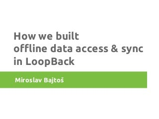 How we built offline data access & sync in LoopBack