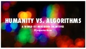 Humanity vs Algorithms - A World of Misguided Incentives