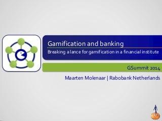 Gsummit2014 presentation: Bank and Play: Gamification at Rabobank