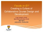 2014 AECT Conference Presentation: Faculty or ID? Creative a Culture of Collaborative Online Course Design and Development