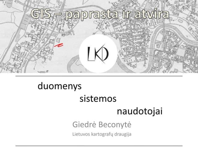 G. Beconytė. GIS: duomenys, sistemos, naudotojai. GIS - paprasta ir atvira 2014.