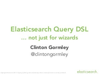 Elasticsearch Query DSL - Not just for wizards.