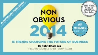 The 2014 Non-Obvious Trend Report VISUAL EDITION - 15 Trends Changing How We Buy, Sell Or Believe In Anything