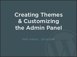 Creating Custom WordPress themes and admin tools #wcphx 2014