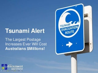 Tsunami Alert - The Largest Postage Increases Ever Will Cost Australians $Millions!