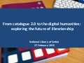 From Catalogue 2.0 to the digital humanities: exploring the future of librarianship