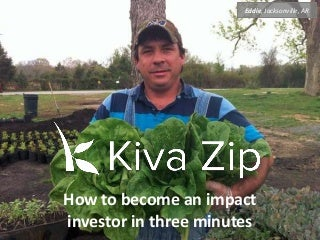 An intro to Kiva Zip -- or How to Become an Impact Investor in 3 Minutes!