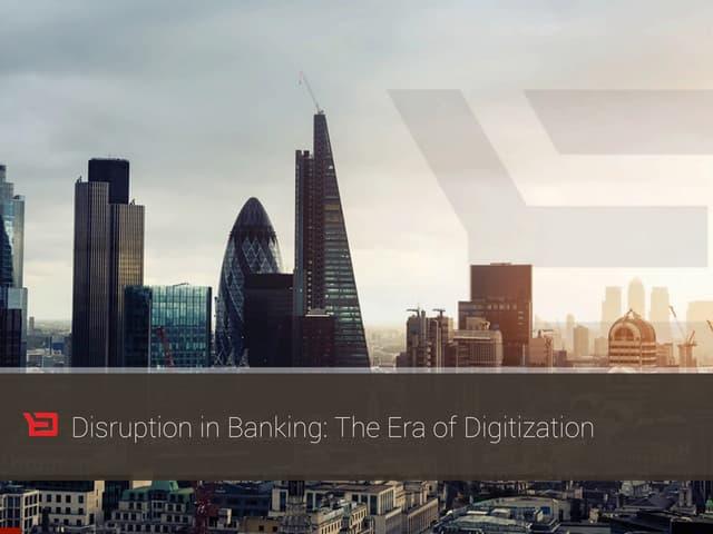 Disruption in Banking: The Era of Digitisation