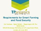 Demand Side Requirements for Smart Farming and Food Security, EPoSS/KTN workshop on IoT Large Scale Pilots