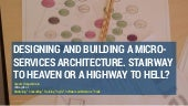 Designing and building a micro-services architecture. Stairway to heaven or a highway to hell?