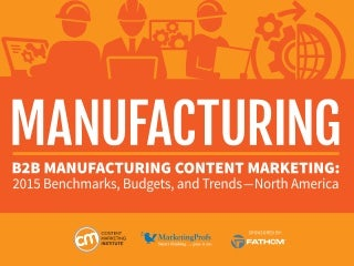 2015 B2B Manufacturing Content Marketing - Benchmarks, Budgets and Trends - North America