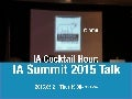 IA Cocktail Hour: IA Summit 2015 talk