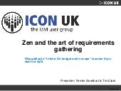 "ICONUK 2015: Zen and the art of requirements gathering, why getting to ""In time, On budget and In scope"" is easier if you start out right"