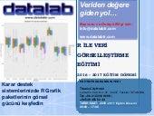 R Yazılımı ile Veri Görselleştirme Eğitim Programı 2016 - 2017 Eğitim Döneminde DataLabTR Uzmanlığı ile Yeniden başlıyor.