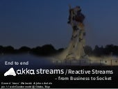 End to End Akka Streams / Reactive Streams - from Business to Socket