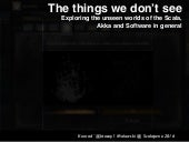 The things we don't see – stories of Software, Scala and Akka