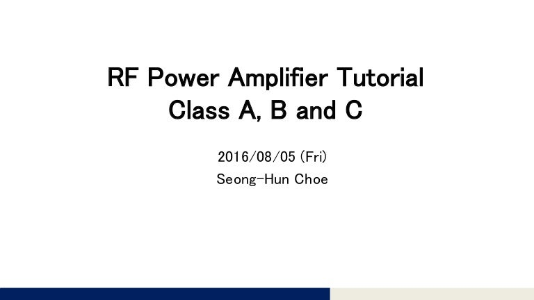 rf power amplifier tutorial  2  class a  b and c