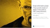 Beyond breaking bad. The current state of agile in ten easy lessons