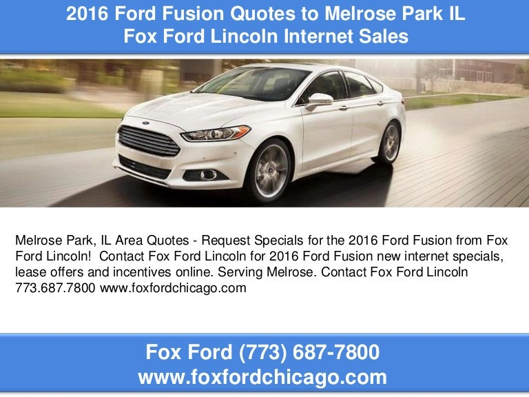 Fox Ford Lincoln >> 2016 Ford Fusion Quotes To Melrose Park Il