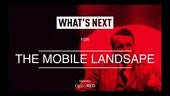 What's Next for The Mobile Landscape [RECORDING]